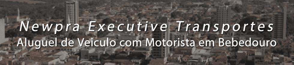 Transporte Executivo em Bebedouro